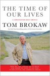 The Time of Our Lives: A conversation about America; Who we are, where we've been, and where we need to go now, to recapture the American dream - Tom Brokaw
