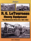 R. G. LeTourneau Heavy Equipment: The Mechanical Drive Era (1921-1953) - Eric C. Orlemann