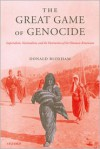 The Great Game of Genocide: Imperialism, Nationalism, and the Destruction of the Ottoman Armenians - Donald Bloxham