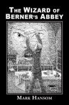 The Wizard of Berner's Abbey - Mark Hansom, John Pelan