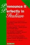Pronounce It Perfectly In Italian - Marcel Danesi