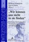 Wir Koennen Uns Nicht in Sie Finden: Probleme Interkultureller Verstaendigung Und Kooperation - Wilhelm Luetterfelds, Djavid Salehi
