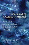 Understanding a Course in Miracles: The History, Message, and Legacy of a Spiritual Path for Today - D. Patrick Miller, Iyanla Vanzant