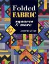 Folded Fabric: Squares & More - Joyce Mori, Shelley L Hawkins
