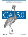 Programming C# 5.0: Building Windows 8, Web, and Desktop Applications for the .NET 4.5 Framework - Ian Griffiths