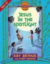 Jesus in the Spotlight: John 1-10 - Kay Arthur