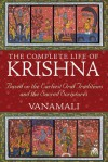 The Complete Life of Krishna: Based on the Earliest Oral Traditions and the Sacred Scriptures - Vanamali