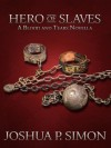 Hero of Slaves - A Blood and Tears Novella (Blood and Tears, #5) - Joshua P. Simon
