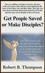 "Get People ""Saved,"" or Make Disciples? - Robert B. Thompson, Audrey Thompson, David Wagner"