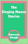 Singing Mouse Stories - Emerson Hough