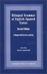 Bilingual Grammar of English-Spanish Syntax: A Manual with Exercises and Key - Sam Hill, William Bradford