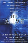 It's Alive: The Coming Convergence of Information, Biology, and Business - Christopher Meyer, Stan Davis