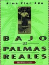 Bajo Las Palmas Reales (Under the Royal Palms) - Alma Flor Ada