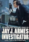 Jay J. Armes, Investigator: The World's Most Successful Private Eye - Jay J. Armes, Frederick Nolan