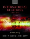 International Relations Since 1945: A Global History - John W. Young, John Kent