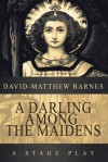 A Darling Among the Maidens - David-Matthew Barnes