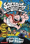 Captain Underpants and the Wrath of the Wicked Wedgie Woman - Dav Pilkey