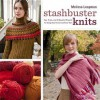 Stashbuster Knits: Tips, Tricks, and 21 Beautiful Projects for Using Your Favorite Leftover Yarn - Melissa Leapman