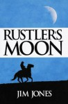 Rustler's Moon (The Jared Delaney Trilogy) - Jim Jones