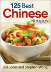 125 Best Chinese Recipes - Bill Jones, Stephen Wong, Mark Shapiro, Colin Erricsson