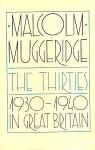 The Thirties 1930 1940 In Great Britain - Malcolm Muggeridge