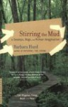 Stirring the Mud: On Swamps, Bogs, and Human Imagination - Barbara Hurd