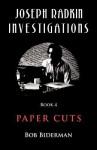 Joseph Radkin Investigations - Book 4: Paper Cuts - Bob Biderman