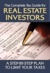 The Complete Tax Guide For Real Estate Investors: A Step By Step Plan To Limit Your Taxes Legally - Jackie Sonnenberg