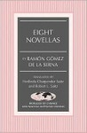 Eight Novellas: Translated by Herlinda Charpentier Saitz and Robert L. Saitz - Ramón Gómez de la Serna, Robert L. Saitz