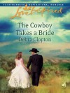 The Cowboy Takes a Bride (Mills & Boon Love Inspired) - Debra Clopton