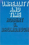 Unreality and Time - Robert S. Brumbaugh