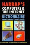 Harrap's Computers & the Internet: Dictionnaire Anglais - Fracais / Francais - Anglais - Oriental Institute, Jose A. Galvez, Rose Rociola, Georges Pilard