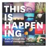 This Is Happening: Life Through the Lens of Instagram - Chronicle Books
