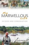 My Marwellous Life in Zoos and Conservation - John Knowles
