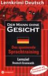 Der Mann Ohne Gesicht[Lernziel Deutsch Grammatik] - Marc Hillefeld