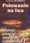 Polowanie na lwa - Jewgienij T. Olejniczak, Michał Cetnarowski, Mateusz Józefowicz, Szczepan Grzybowski, Tomek Włodarski, Dorota Kotwica, Michał Niewęgłowski, Joanna Skalska
