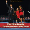 The First Family: The Obamas In The White House (Making History: The Obamas) - Amelie Von Zumbusch