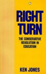 Right Turn: The Conservative Revolution in Education - Ken Jones
