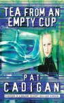 Tea From An Empty Cup (Artificial Reality Division #1) - Pat Cadigan