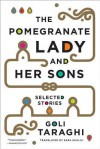 The Pomegranate Lady and Her Sons: Selected Stories - Goli Taraghi