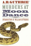 Murders at Moon Dance - A.B. Guthrie Jr., William Kittredge