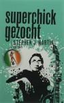 Superchick gezocht - Stephen J. Martin