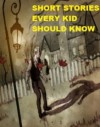 Short Stories Every Kid Should Know - Jack London, Mark Twain, Nathaniel Hawthorne, Ambrose Bierce