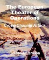 The European Theater Of Operations: Cross Channel Attack - Gordon A. Harrison