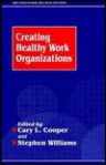 Creating Healthy Work Organizations - Cary L. Cooper