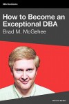 How To Become An Exceptional Dba, 2nd Edition - Brad M. McGehee, Tony Davis