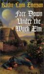 Face Down Under The Wych Elm - Kathy Lynn Emerson
