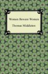 Women Beware Women - Thomas Middleton
