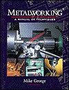 Metalworking: A Manual of Techniques - Mike George