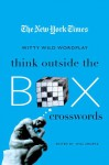 The New York Times Think Outside the Box Crosswords: 75 Specially Selected Witty, Wild Puzzles - Will Shortz